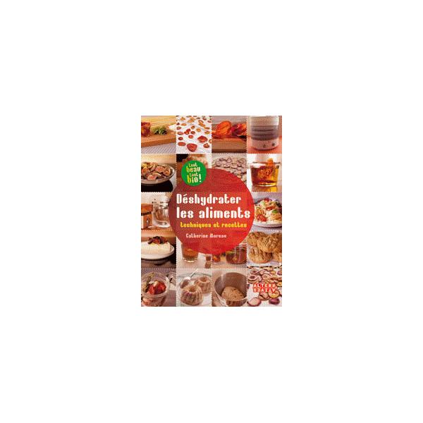 Déshydrater les Aliments - techniques et recettes - Editions Alternatives
